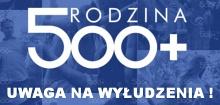 UWAGA! Wyłudzanie pieniędzy na 500+