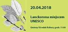 """Zaproszenie na wystawę i seminarium """"Lanckorona miejscem UNESCO"""""""