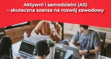 Aktywni i Samodzielni (AS) – skuteczna szansa na rozwój zawodowy dla osób 30+