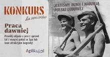 """Konkurs dla seniorów """"Praca dawniej"""" – fotograficzna podróż do przeszłości!"""